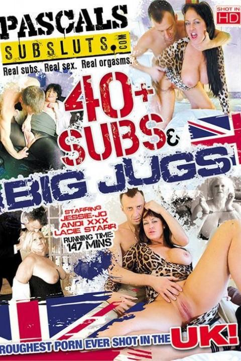 40+ Subs & Big Jugs