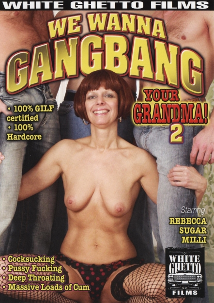 We Wanna Gangbang Your Grandma #02