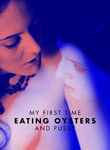 My First Time Eating Oysters and Pussy