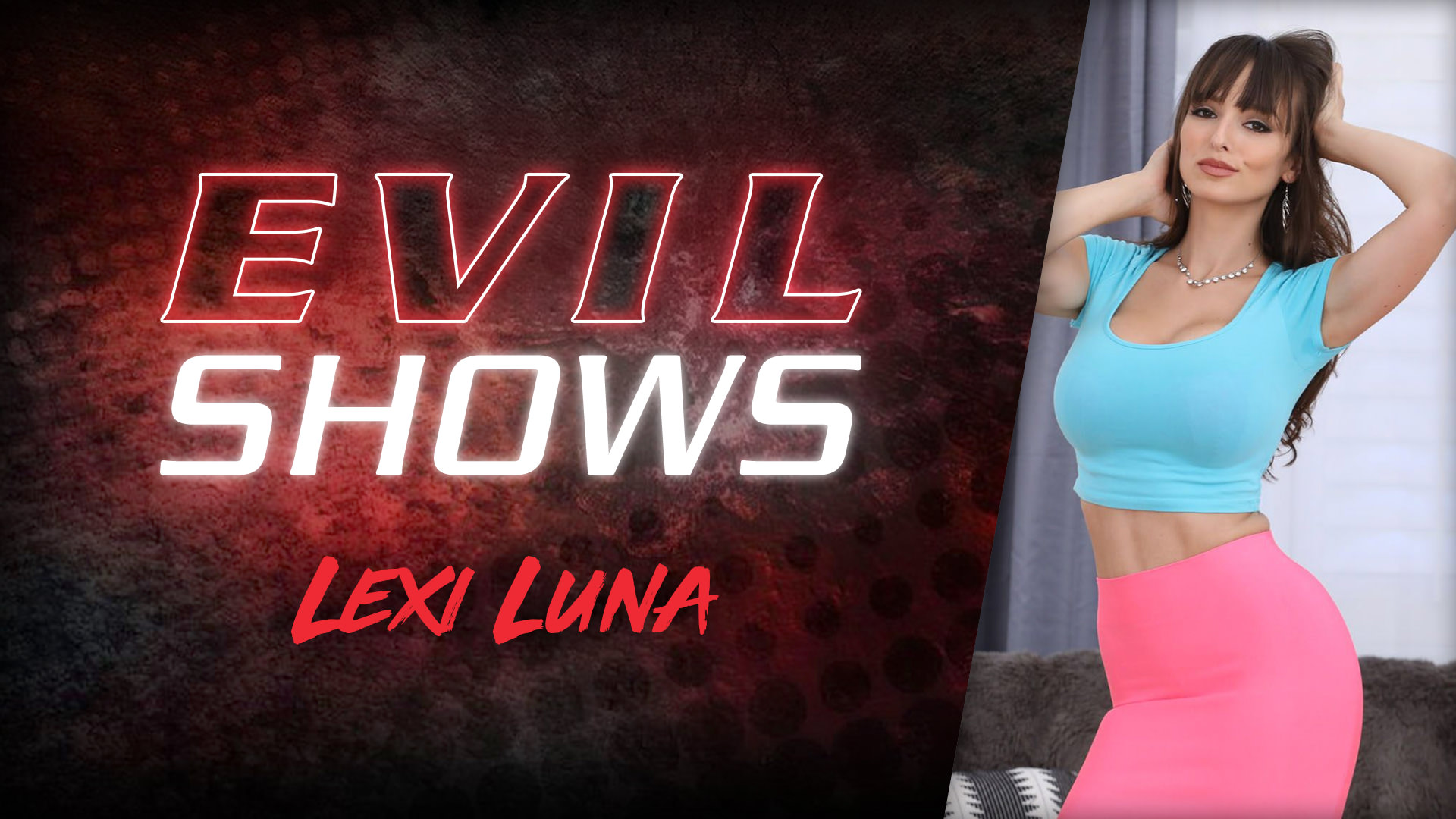 Evil Shows - Lexi Luna Scena 1