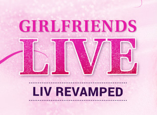Girlfriends Live - Liv Revamped