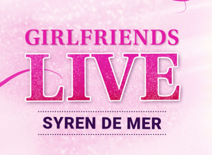 Girlfriends Live - Syren De Mer