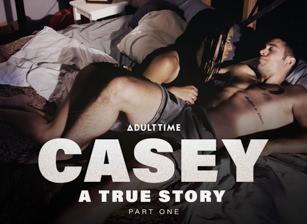 Casey: A True Story - Part 1