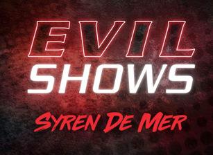 Evil Shows - Syren De Mer