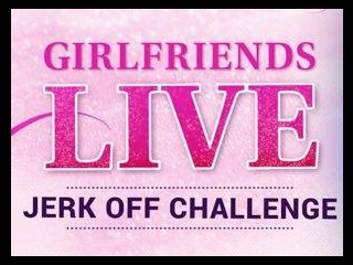 Girlfriends Live - The Ultimate Jerk Off Challenge