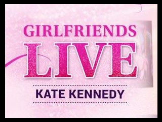 Girlfriends Live - Kate Kennedy