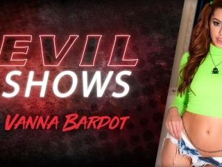 Evil Shows - Vanna Bardot
