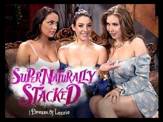 Supernaturally Stacked: I Dream Of Lezzie