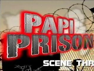 PAPI PRISON SCENE THREE